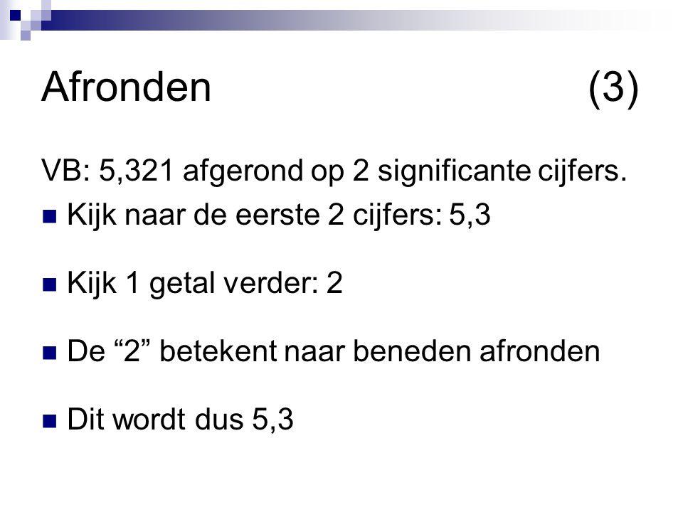 Afronden (3) VB: 5,321 afgerond op 2 significante cijfers.