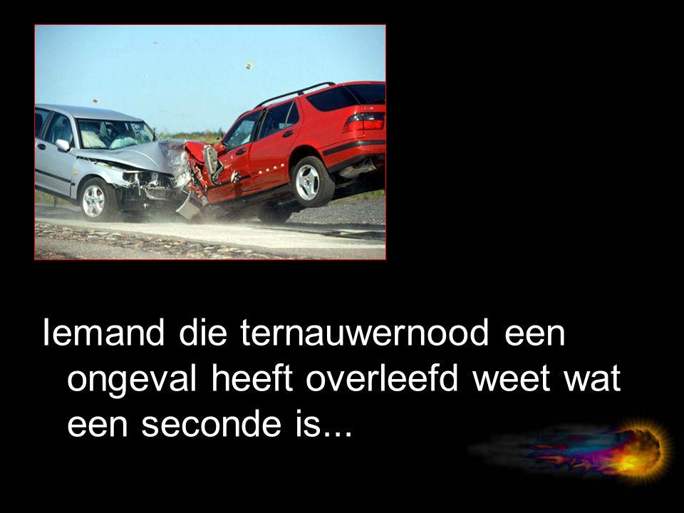 Iemand die ternauwernood een ongeval heeft overleefd weet wat een seconde is...
