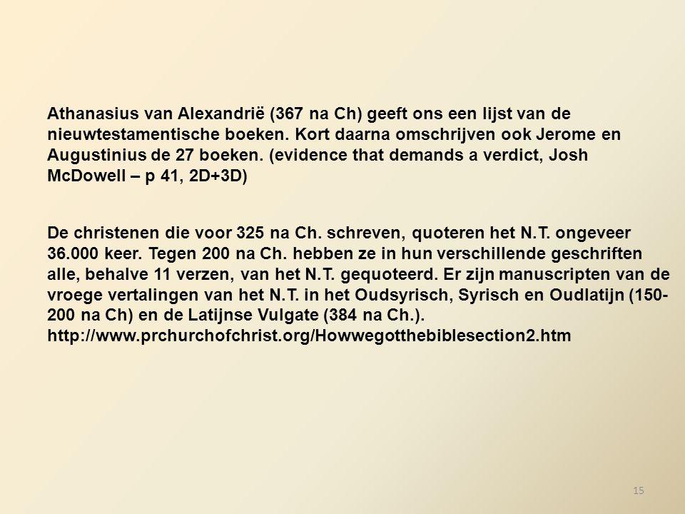 Athanasius van Alexandrië (367 na Ch) geeft ons een lijst van de nieuwtestamentische boeken. Kort daarna omschrijven ook Jerome en Augustinius de 27 boeken. (evidence that demands a verdict, Josh McDowell – p 41, 2D+3D)