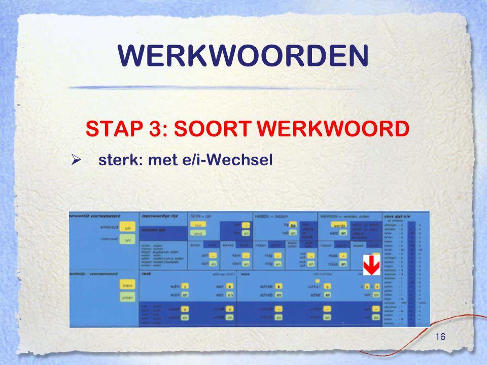 WERKWOORDEN STAP 3: SOORT WERKWOORD sterk: met e/i-Wechsel