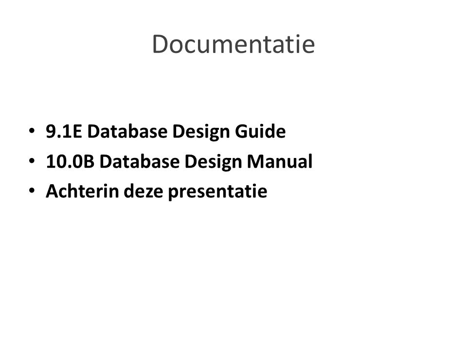 Documentatie 9.1E Database Design Guide 10.0B Database Design Manual