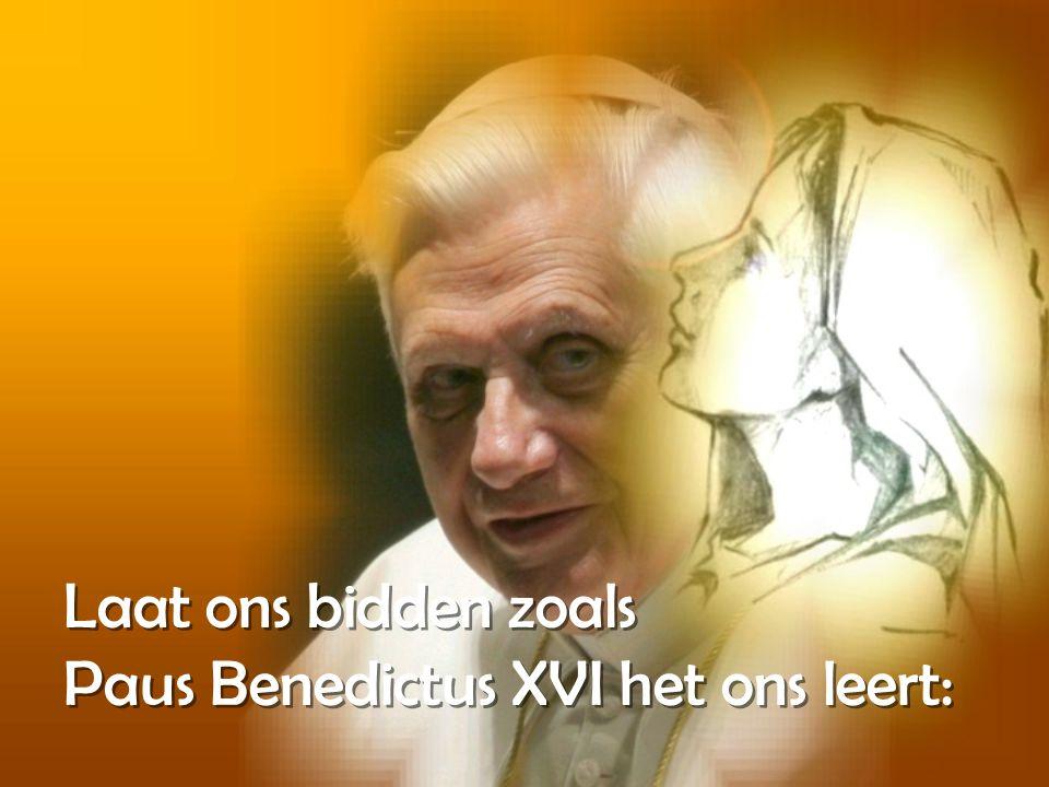 Laat ons bidden zoals Paus Benedictus XVI het ons leert: