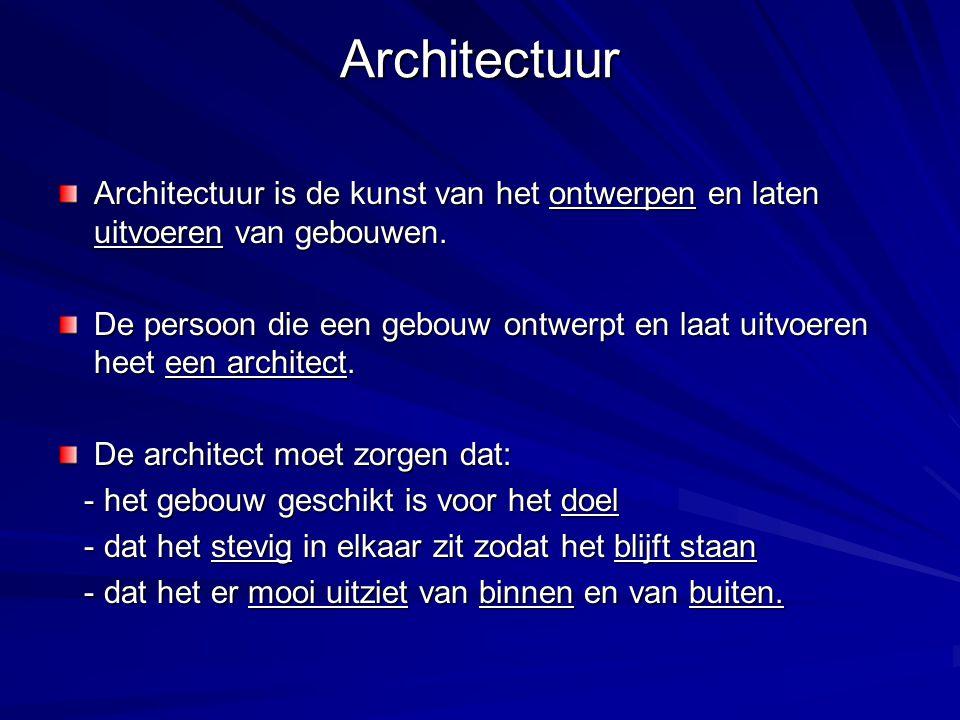 Architectuur Architectuur is de kunst van het ontwerpen en laten uitvoeren van gebouwen.