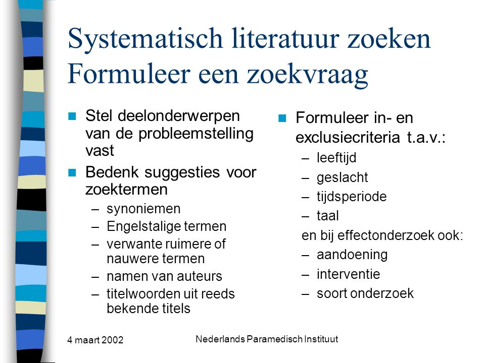 Systematisch literatuur zoeken Formuleer een zoekvraag