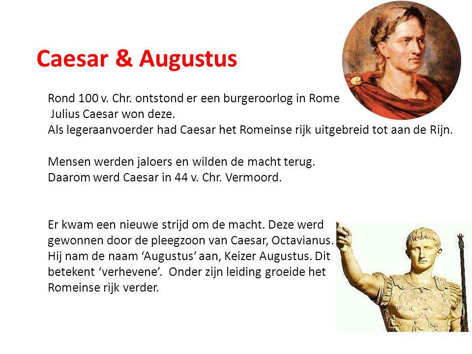 Caesar & Augustus Rond 100 v. Chr. ontstond er een burgeroorlog in Rome. Julius Caesar won deze.