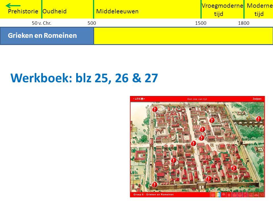 Werkboek: blz 25, 26 & 27 Grieken en Romeinen Vroegmoderne tijd
