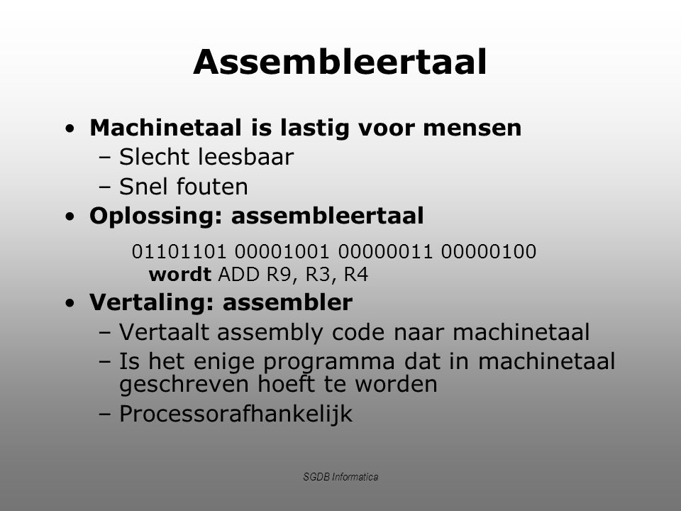 Assembleertaal Machinetaal is lastig voor mensen Slecht leesbaar