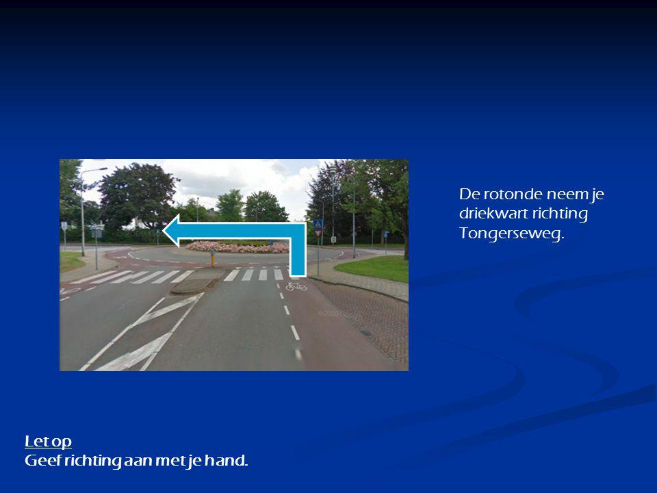 De rotonde neem je driekwart richting Tongerseweg.