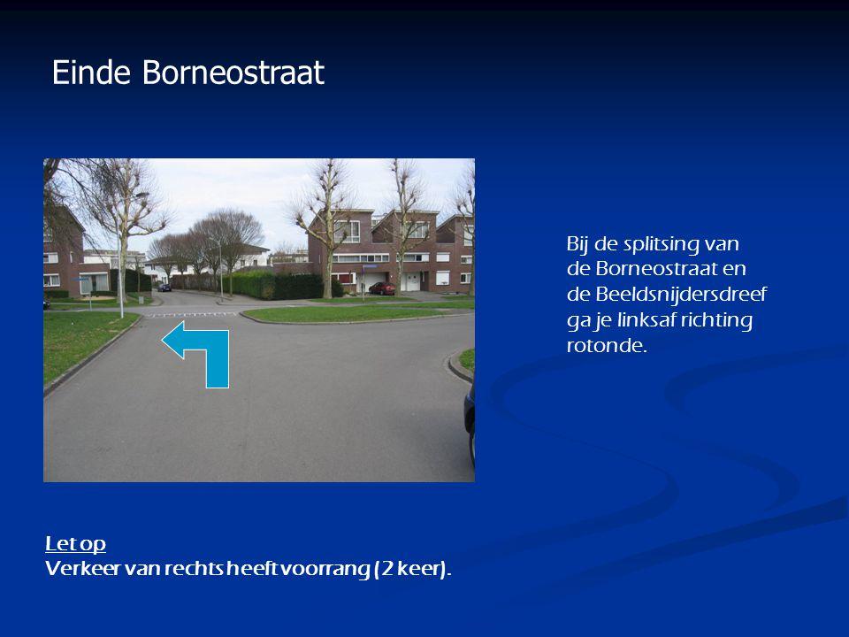 Einde Borneostraat Bij de splitsing van de Borneostraat en de Beeldsnijdersdreef ga je linksaf richting rotonde.