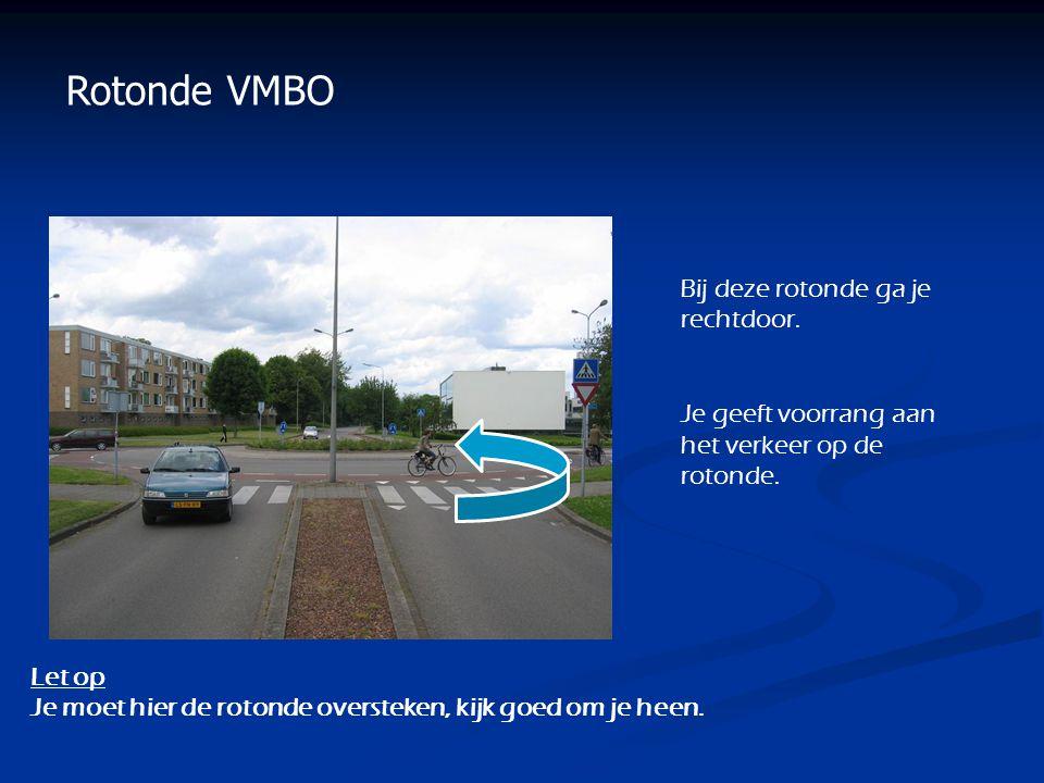 Rotonde VMBO Bij deze rotonde ga je rechtdoor.