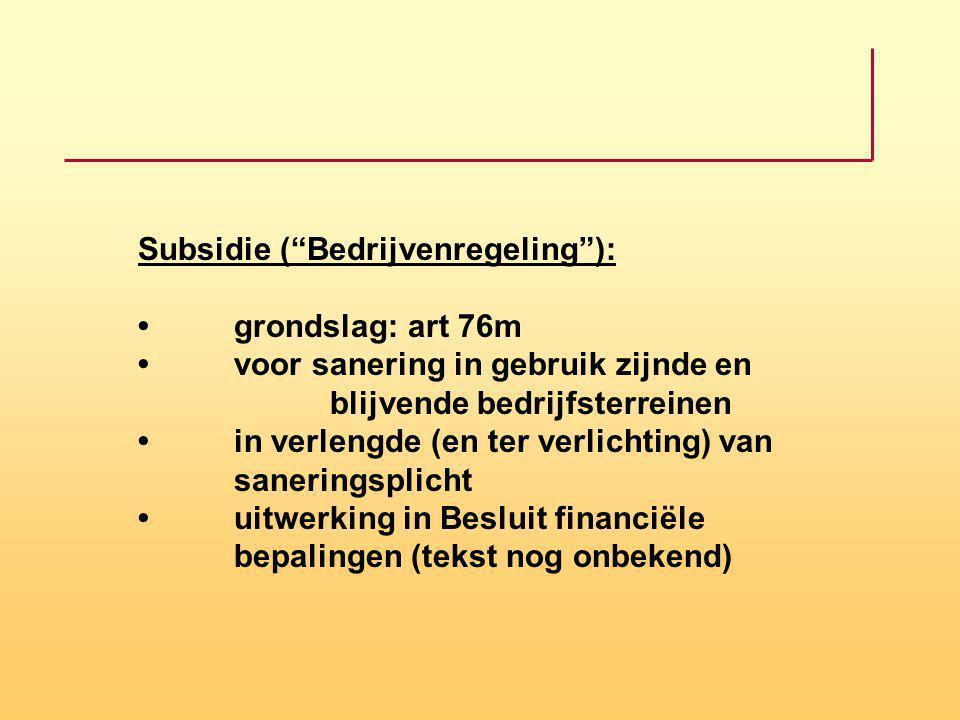 Subsidie ( Bedrijvenregeling ): •. grondslag: art 76m •