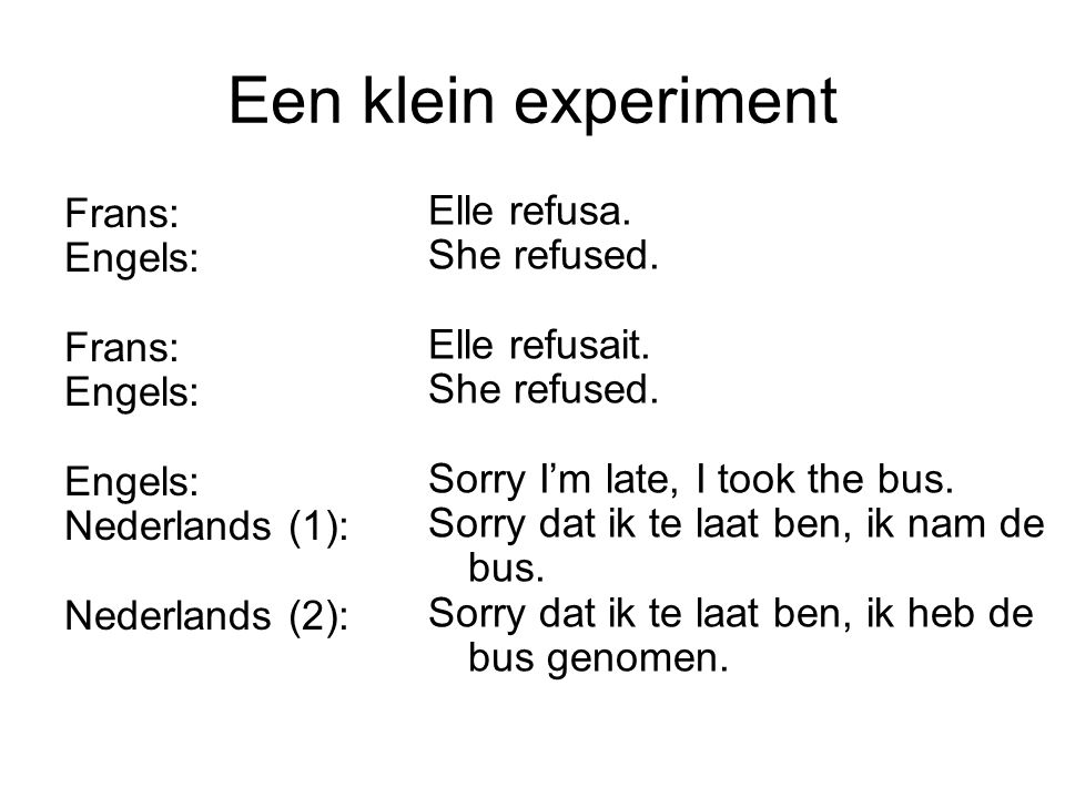 Een klein experiment Frans: Elle refusa. Engels: She refused.