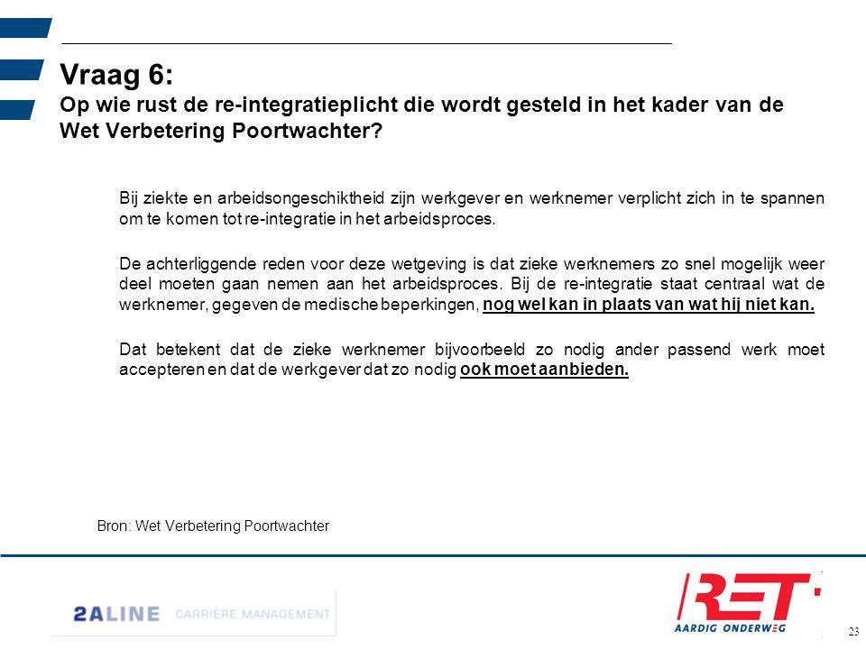 02-06-11 Vraag 6: Op wie rust de re-integratieplicht die wordt gesteld in het kader van de Wet Verbetering Poortwachter