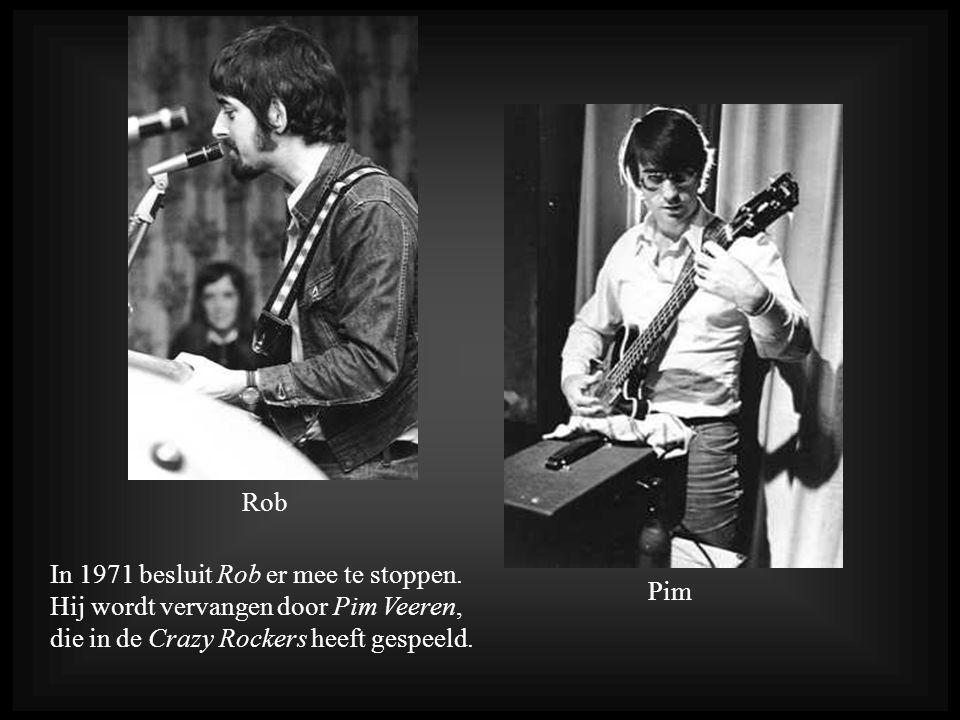 Rob In 1971 besluit Rob er mee te stoppen. Hij wordt vervangen door Pim Veeren, die in de Crazy Rockers heeft gespeeld.