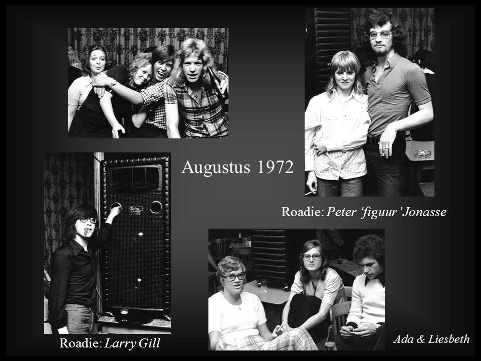 Augustus 1972 Roadie: Peter 'figuur' Jonasse Roadie: Larry Gill