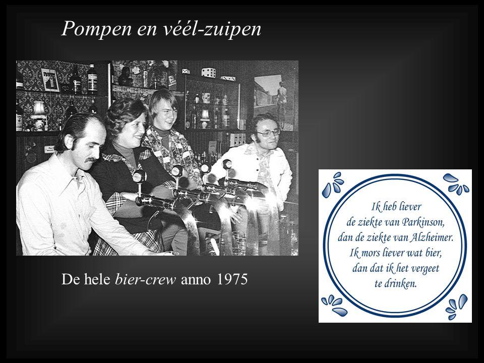 Pompen en véél-zuipen De hele bier-crew anno 1975