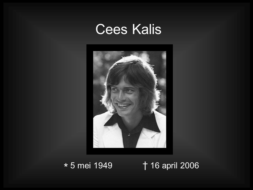 Cees Kalis * 5 mei 1949 † 16 april 2006