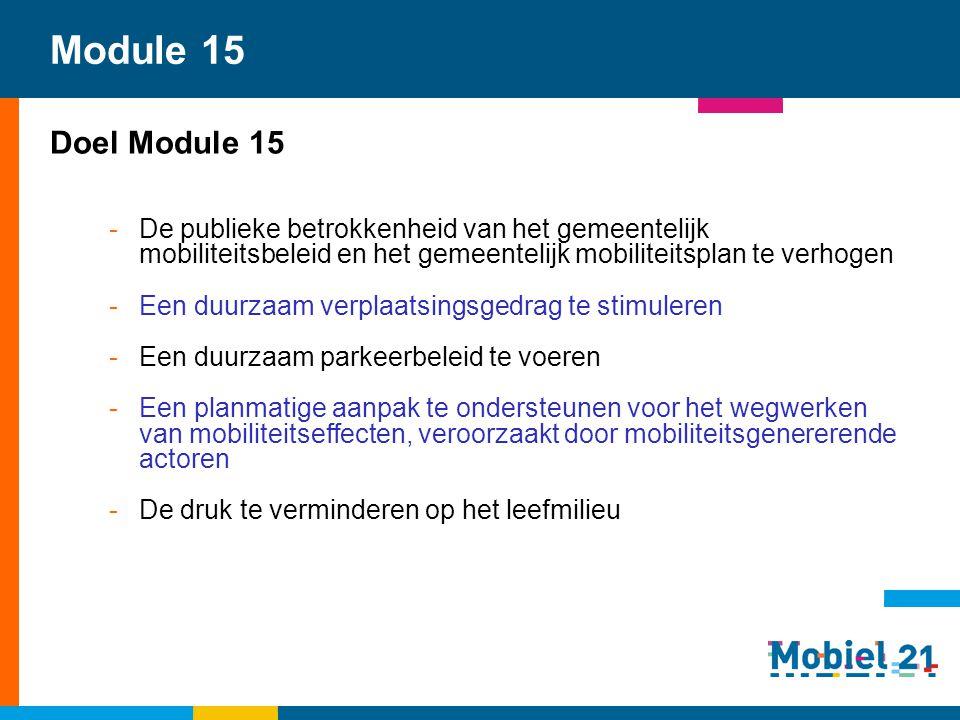 Module 15 Doel Module 15. De publieke betrokkenheid van het gemeentelijk mobiliteitsbeleid en het gemeentelijk mobiliteitsplan te verhogen.