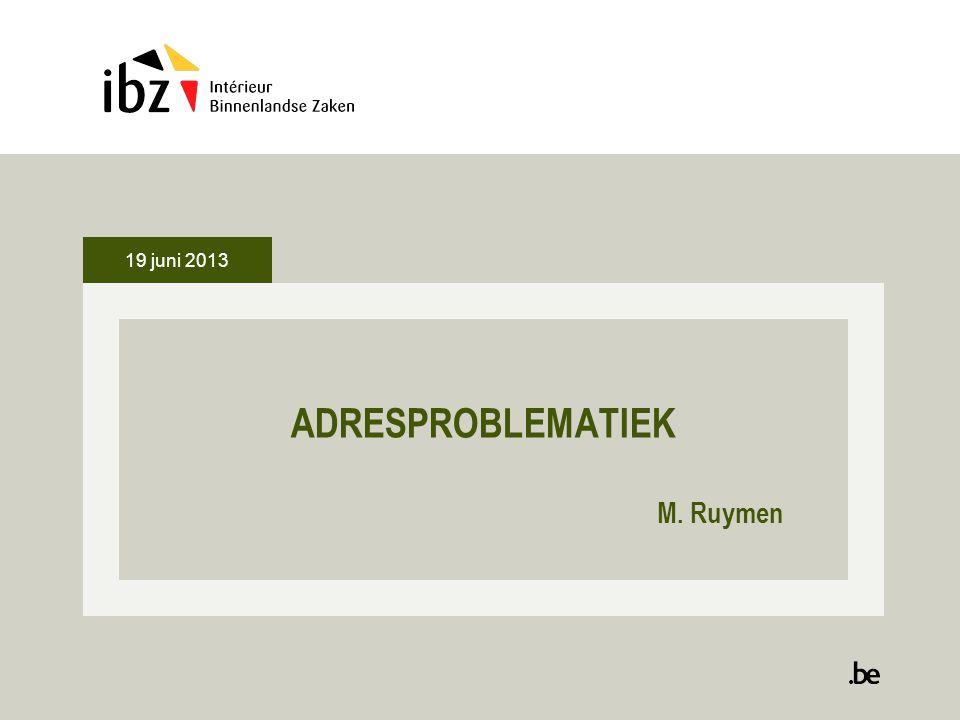 19 juni 2013 ADRESPROBLEMATIEK M. Ruymen