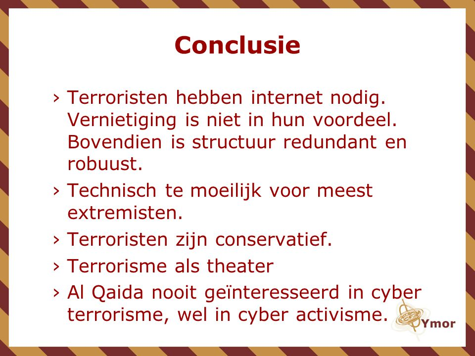 Conclusie Terroristen hebben internet nodig. Vernietiging is niet in hun voordeel. Bovendien is structuur redundant en robuust.