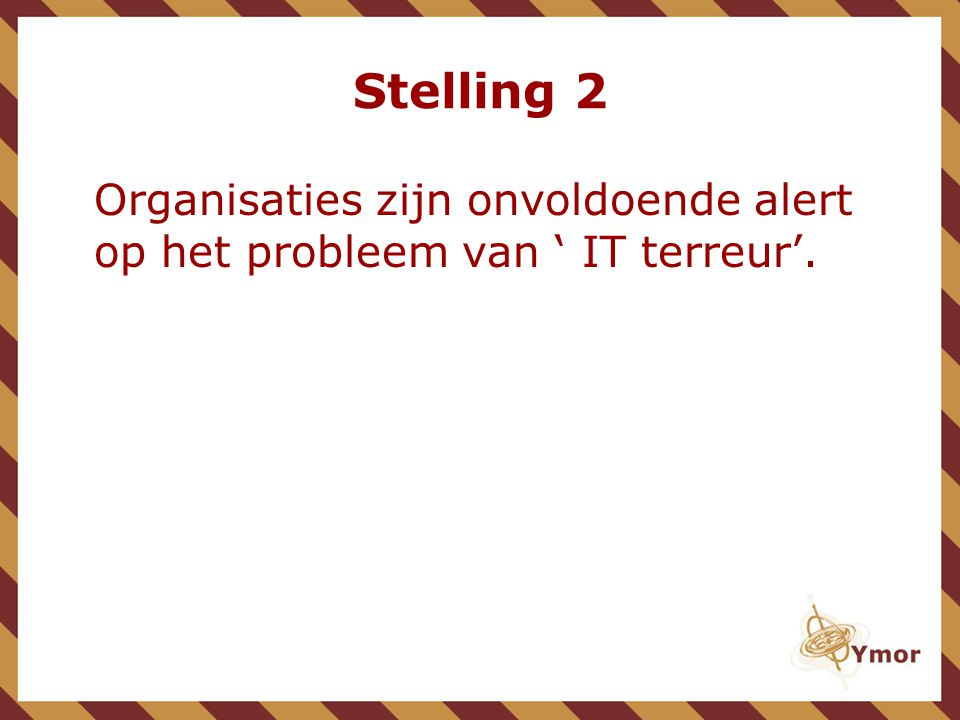 Stelling 2 Organisaties zijn onvoldoende alert op het probleem van ' IT terreur'.