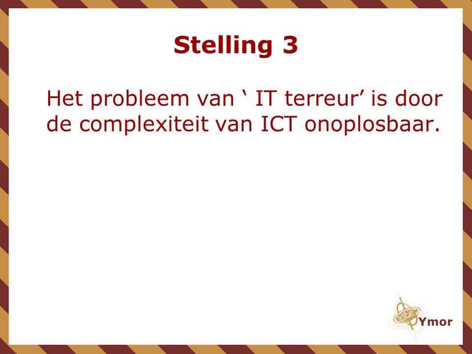 Stelling 3 Het probleem van ' IT terreur' is door de complexiteit van ICT onoplosbaar.