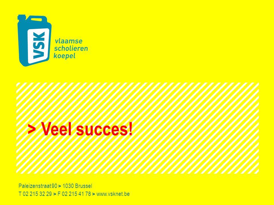 Veel succes! Paleizenstraat 90 > 1030 Brussel