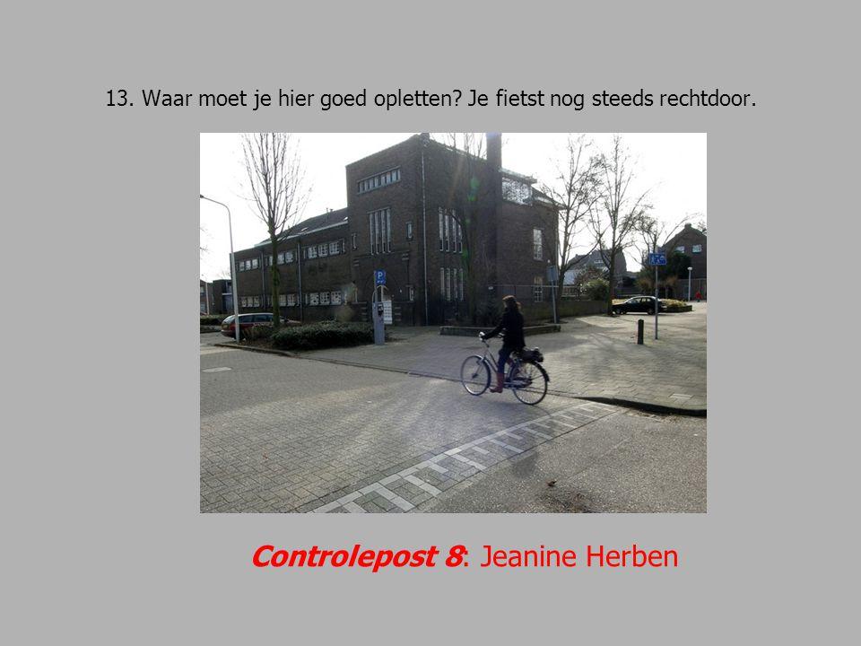 13. Waar moet je hier goed opletten Je fietst nog steeds rechtdoor.