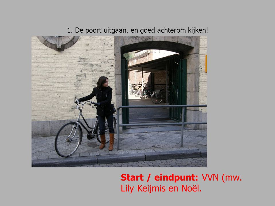 1. De poort uitgaan, en goed achterom kijken!