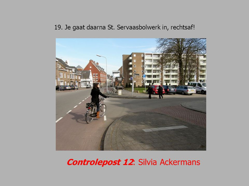 19. Je gaat daarna St. Servaasbolwerk in, rechtsaf!