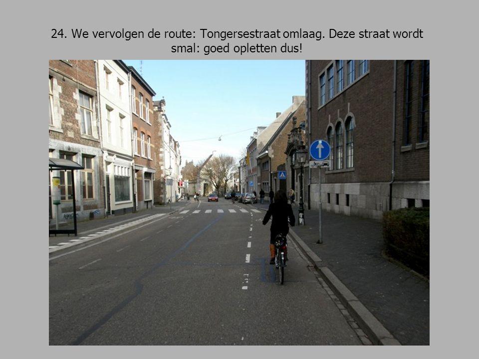 24. We vervolgen de route: Tongersestraat omlaag
