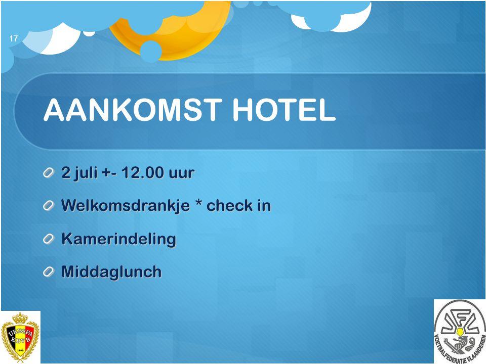 AANKOMST HOTEL 2 juli +- 12.00 uur Welkomsdrankje * check in
