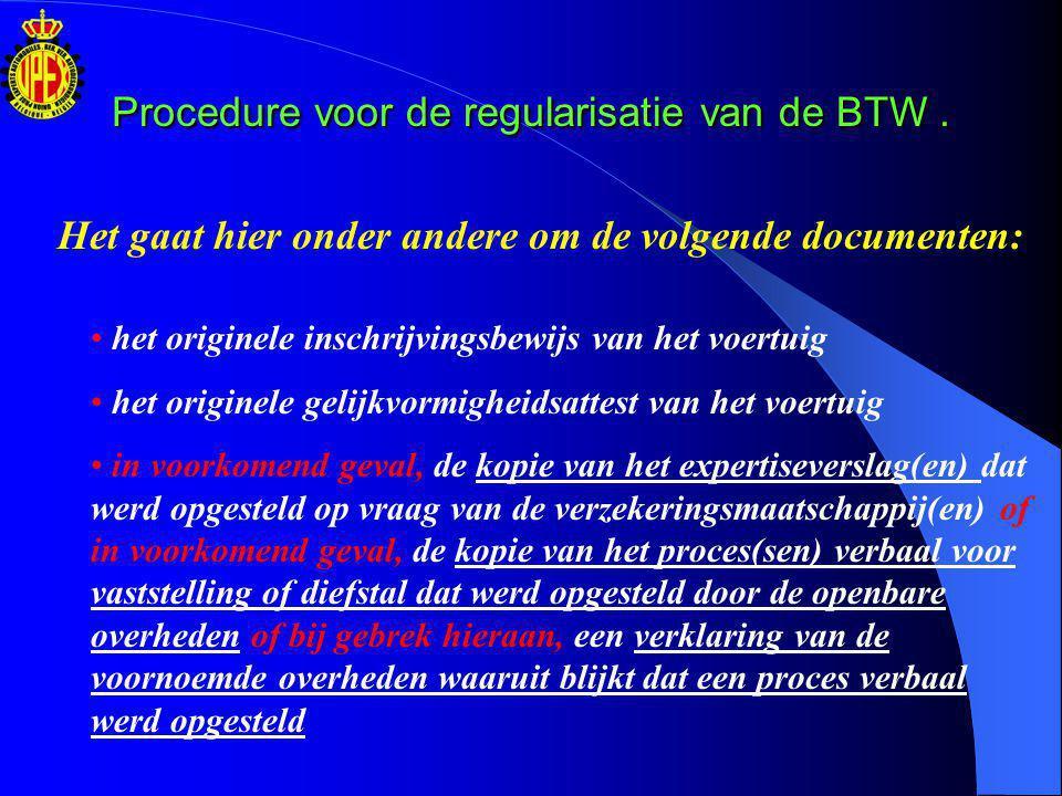 Procedure voor de regularisatie van de BTW .