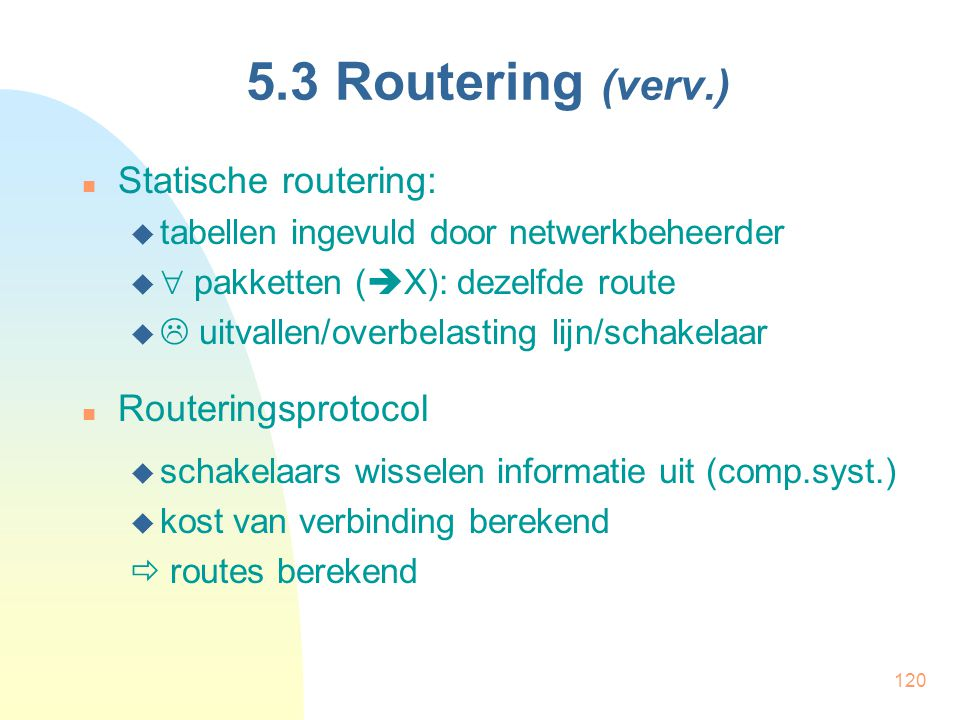 5.3 Routering (verv.) Statische routering: Routeringsprotocol