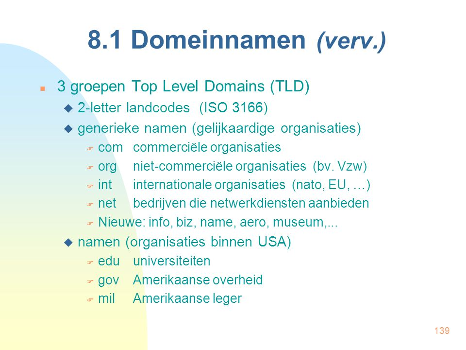 8.1 Domeinnamen (verv.) 3 groepen Top Level Domains (TLD)