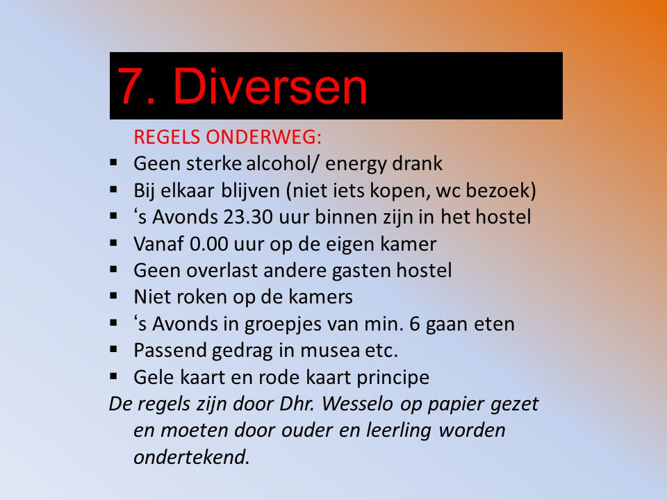 7. Diversen REGELS ONDERWEG: Geen sterke alcohol/ energy drank