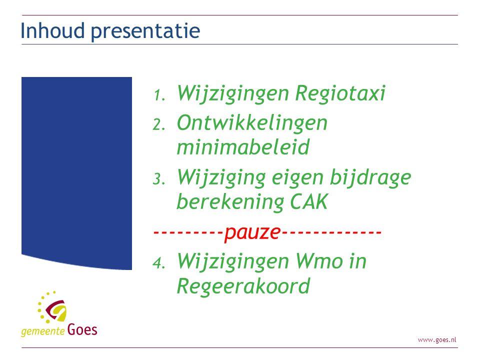 Inhoud presentatie Wijzigingen Regiotaxi. Ontwikkelingen minimabeleid. Wijziging eigen bijdrage berekening CAK.