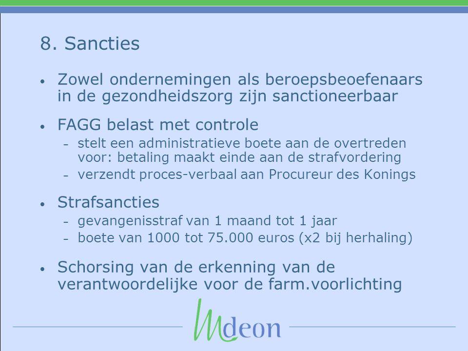 8. Sancties Zowel ondernemingen als beroepsbeoefenaars in de gezondheidszorg zijn sanctioneerbaar. FAGG belast met controle.