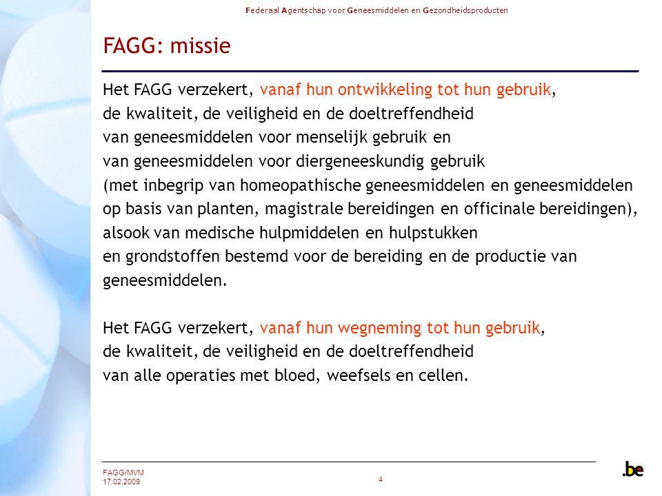 FAGG: missie Het FAGG verzekert, vanaf hun ontwikkeling tot hun gebruik, de kwaliteit, de veiligheid en de doeltreffendheid.