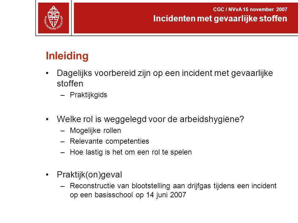 CGC / NVvA 15 november 2007 Incidenten met gevaarlijke stoffen. Inleiding. Dagelijks voorbereid zijn op een incident met gevaarlijke stoffen.