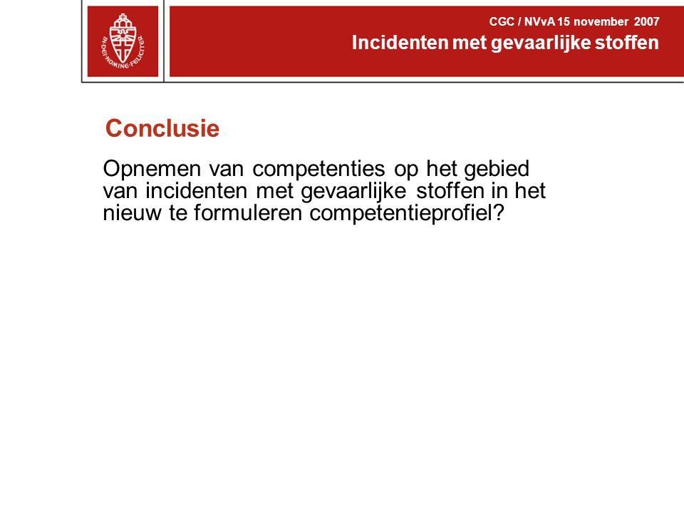 CGC / NVvA 15 november 2007 Incidenten met gevaarlijke stoffen. Conclusie.