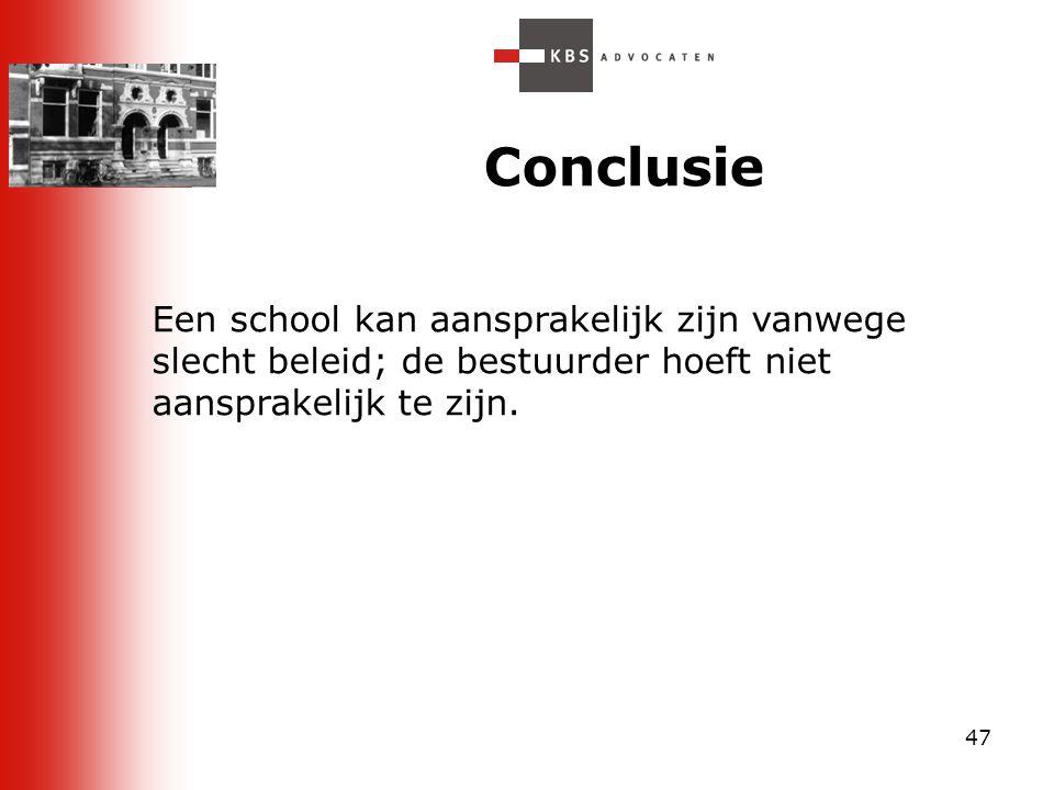Conclusie Een school kan aansprakelijk zijn vanwege slecht beleid; de bestuurder hoeft niet aansprakelijk te zijn.