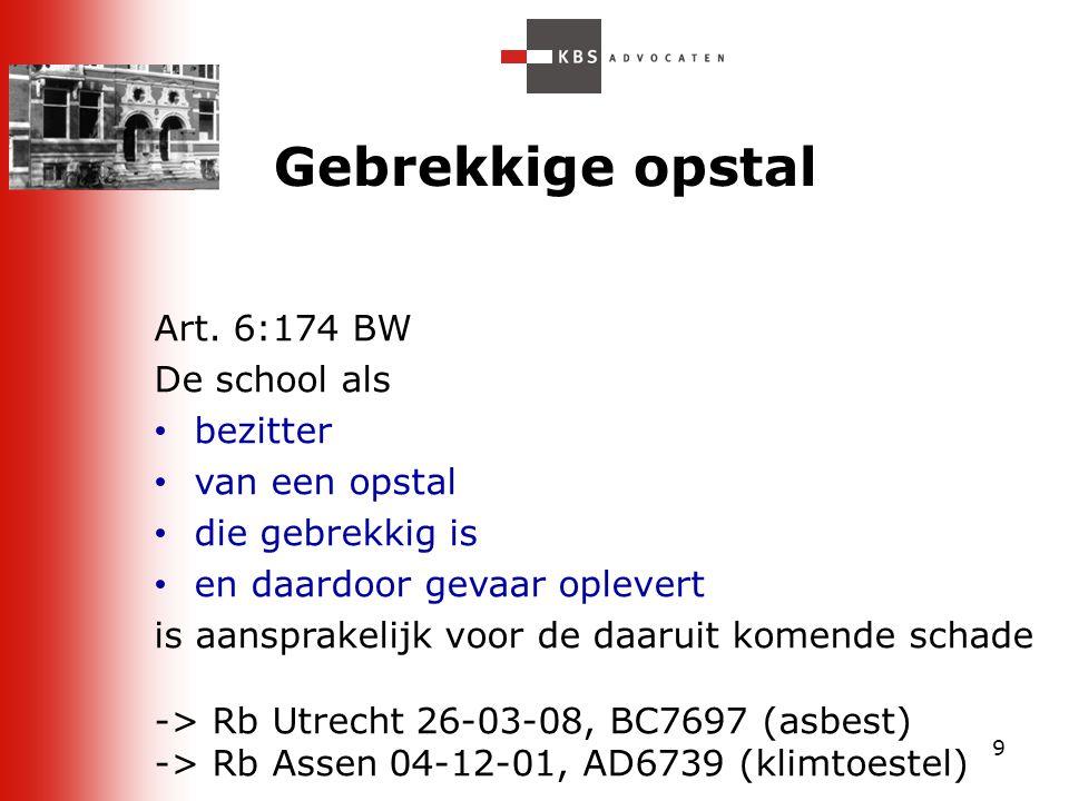 Gebrekkige opstal Art. 6:174 BW De school als bezitter van een opstal