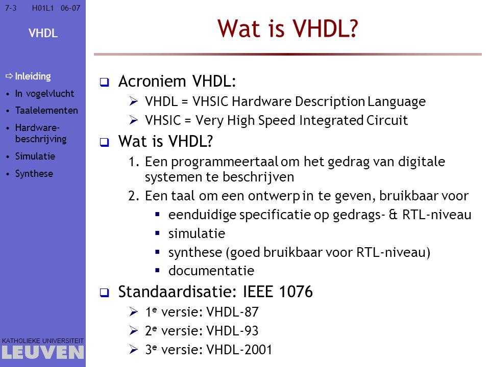 Wat is VHDL Acroniem VHDL: Wat is VHDL Standaardisatie: IEEE 1076
