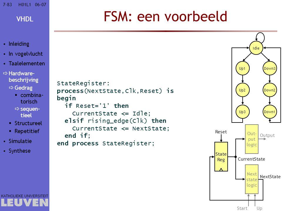 FSM: een voorbeeld StateRegister: process(NextState,Clk,Reset) is