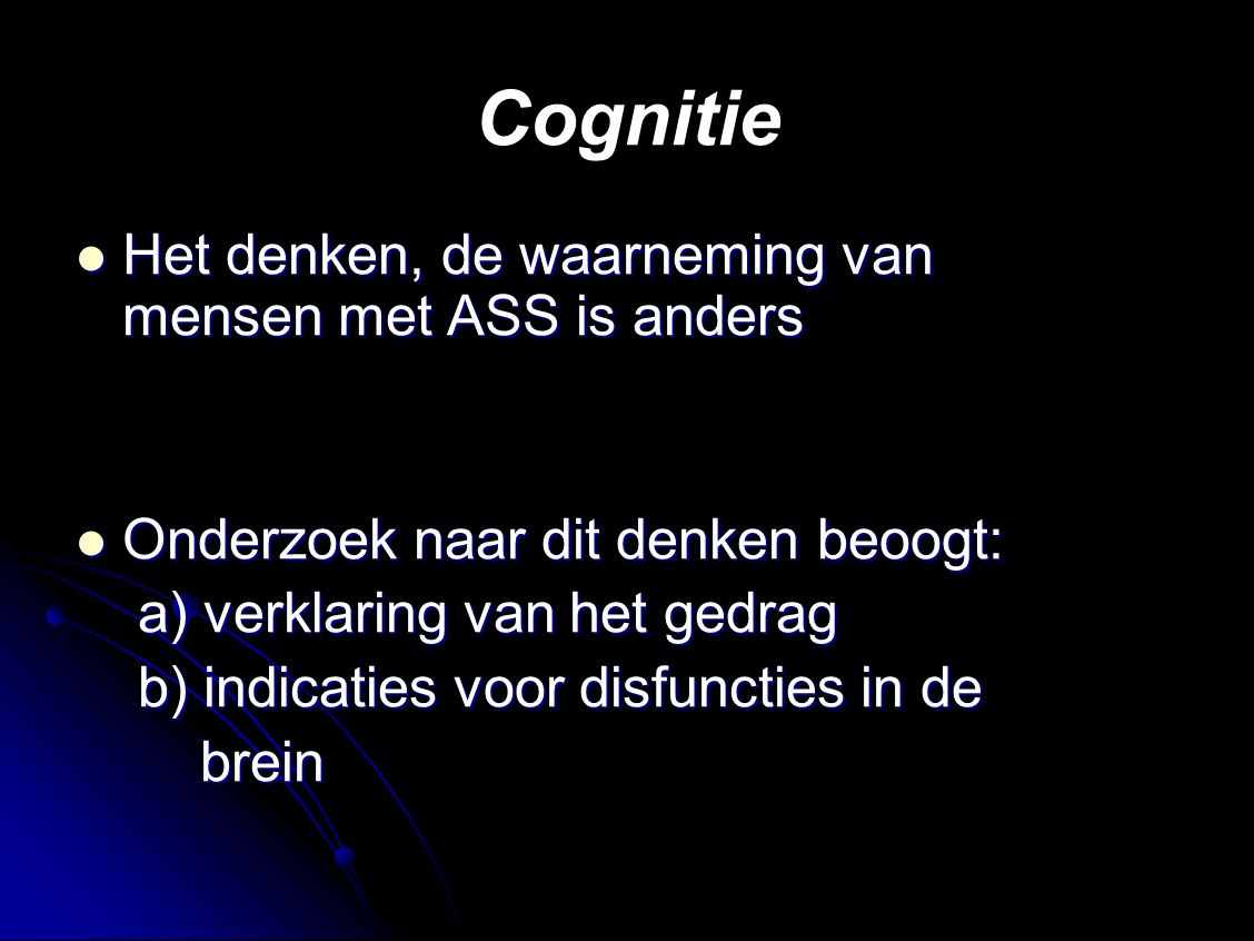 Cognitie Het denken, de waarneming van mensen met ASS is anders