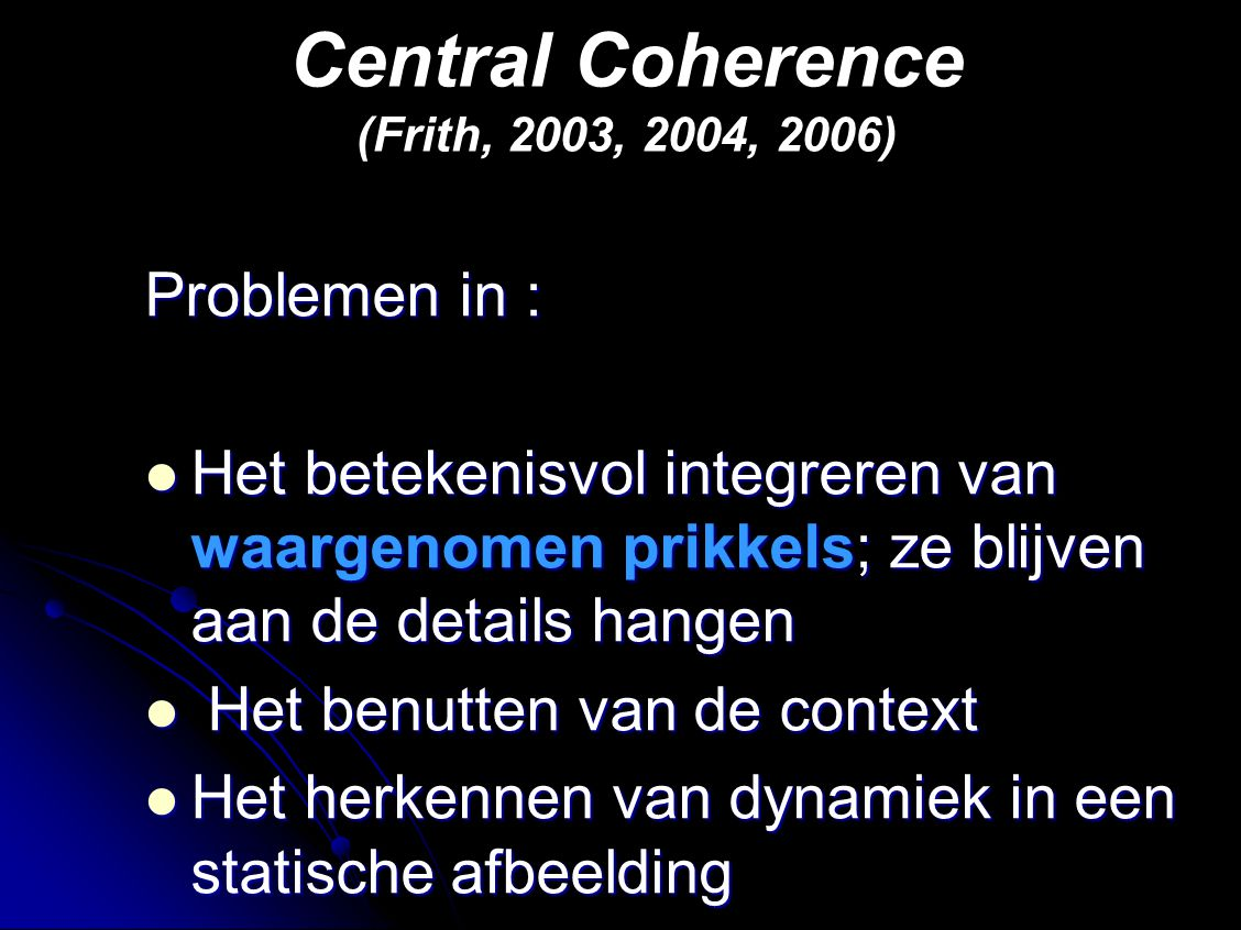 Central Coherence (Frith, 2003, 2004, 2006)