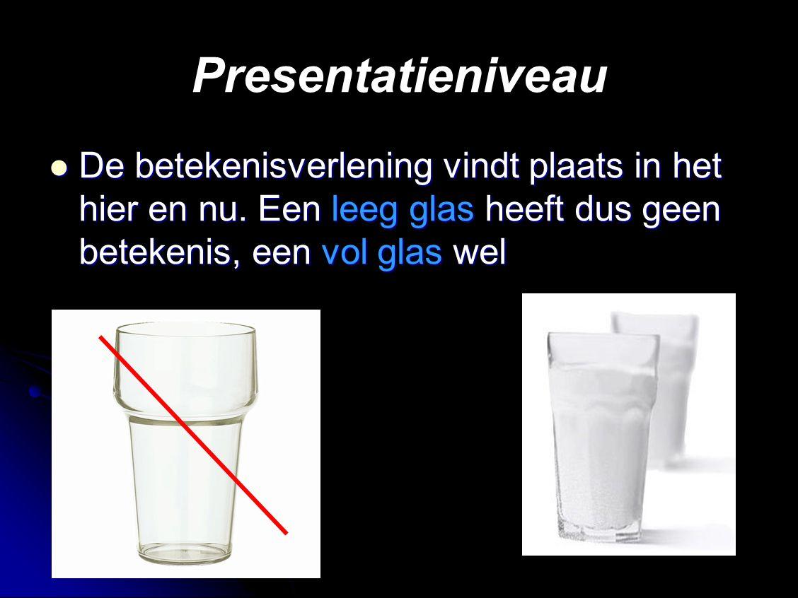 Presentatieniveau De betekenisverlening vindt plaats in het hier en nu.