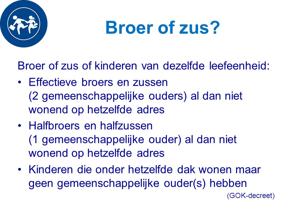 Broer of zus Broer of zus of kinderen van dezelfde leefeenheid: