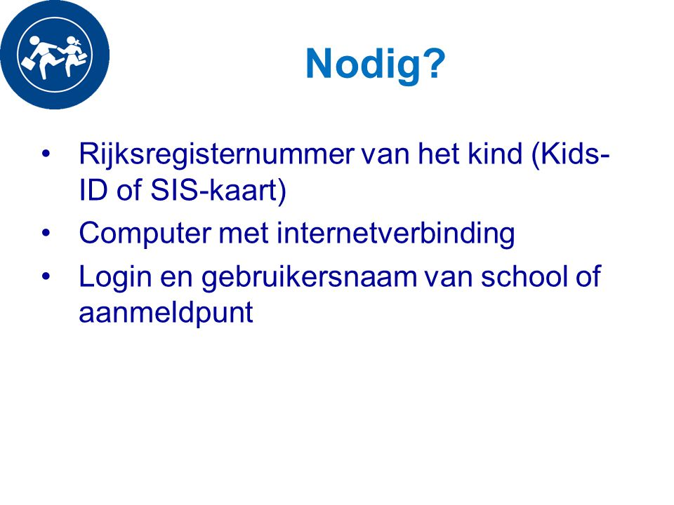 Nodig Rijksregisternummer van het kind (Kids-ID of SIS-kaart)